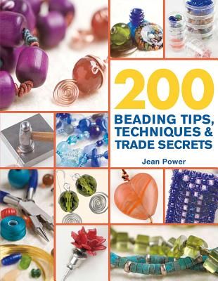 200 Beading Tips, Techniques & Trade Secrets By Power, Jean